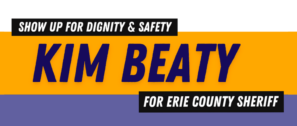 """image reads: """"show up for dignity and safety. Kim Beaty for Erie County Sheriff"""""""